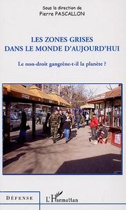 Pierre Pascallon - Les zones grises dans le monde d'aujourd'hui - Le non-droit gangrène-t-il la planète ?.