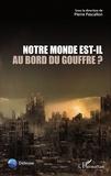Pierre Pascallon - Notre monde est-il au bord du gouffre ?.