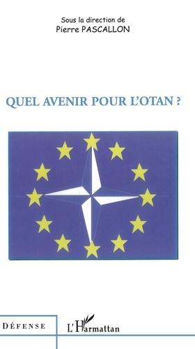 Pierre Pascallon et Charles Zorgbibe - Quel avenir pour l'OTAN?.