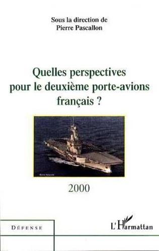 Pierre Pascallon - Quelles perspectives pour le deuxième porte-avions français ? - [table-ronde du 28 juin 2000 à l'Assemblée nationale, Paris].