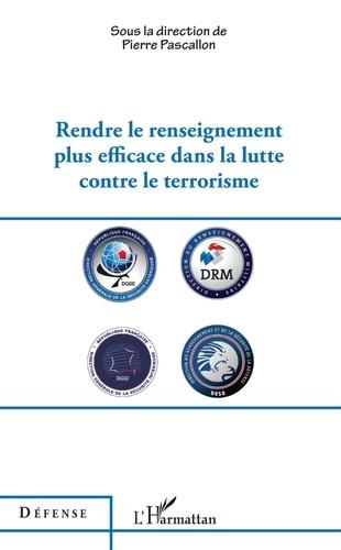 Pierre Pascallon - Rendre le renseignement plus efficace dans la lutte contre le terrorisme.