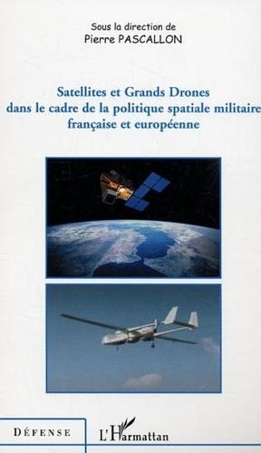Pierre Pascallon - Satellites et grands drones dans le cadre de la politique spatiale militaire française et européenne.