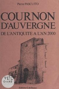 Pierre Pascuito - La grandeur de Cournon-d'Auvergne - De l'Antiquité à l'an 2000.