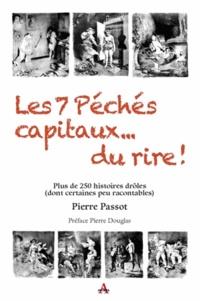 Pierre Passot - Les 7 péchés capitaux... du rire ! - Plus de 250 histoires drôles (dont certaines peu racontables).