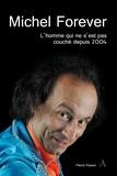 Pierre Passot - Michel Forever - L'homme qui ne s'est pas couché depuis 2004.