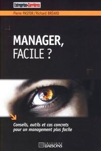 Pierre Pastor et Richard Bréard - Manager, facile ? - Conseils, outils et cas concrets pour un management plus facile.