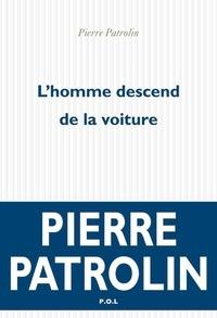 Pierre Patrolin - L'homme descend de la voiture.