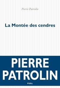 Pierre Patrolin - La Montée des cendres.