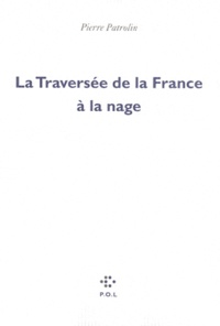 Pierre Patrolin - La traversée de la France à la nage.