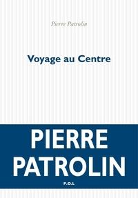 Pierre Patrolin - Voyage au centre.