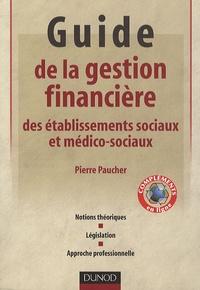 Pierre Paucher - Guide de la gestion financière des établissements sociaux et médico-sociaux - Notions théoriques, législation, approche professionnelle.