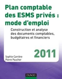 Pierre Paucher et Sophie Carrière - Plan comptable des ESMS privés : mode d'emploi - 2011 - Construction et analyse des documents comptables, budgétaires et financiers.