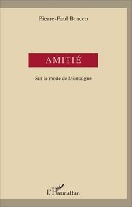 Pierre-Paul Bracco - Amitié - Sur le mode de Montaigne.