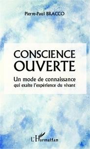 Pierre-Paul Bracco - Conscience ouverte - Un mode de connaissance qui exalte l'expérience du vivant.
