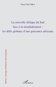 Pierre-Paul Dika - La nouvelle Afrique du Sud face à la modialisation : les défis globaux d'une puissance africaine.