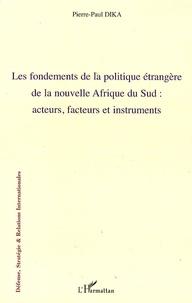 Pierre-Paul Dika - Les fondements de la politique étrangère de la nouvelle Afrique du sud : acteurs, facteurs et instruments.