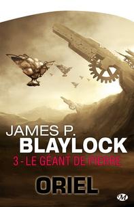 Pierre-Paul Durastanti et James P Blaylock - Le Géant de pierre - Oriel, T3.