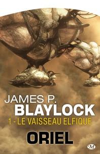 Pierre-Paul Durastanti et James P Blaylock - Le Vaisseau elfique - Oriel, T1.