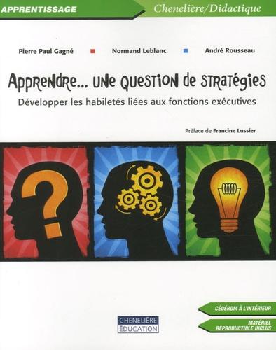 Pierre Paul Gagné et Normand Leblanc - Apprendre... une question de stratégies - Développer les habiletés liées aux fonctions exécutives. 1 Cédérom