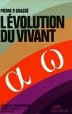 Pierre-Paul Grassé - L'Evolution du vivant.