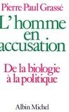 Pierre-Paul Grassé - L'Homme en accusation - De la biologie à la politique.