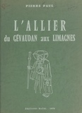Pierre Paul et Jacques Hingray - L'Allier, du Gévaudan aux Limagnes.