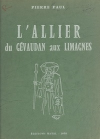 Pierre Paul et Jacques Hingray - L'Allier, du Gévaudan aux Limagnes.