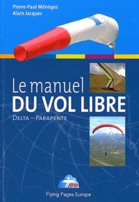 Pierre-Paul Ménégoz et Alain Jacques - Le manuel du vol libre de la fédération française de Vol libre.