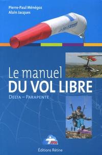 Pierre-Paul Ménégoz et Alain Jacques - Le manuel du vol libre - De la Fédération Française de Vol Libre.