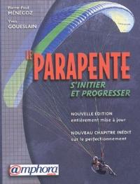 Pierre-Paul Ménégoz et Yves Goueslain - Le parapente - S'initier et progresser.