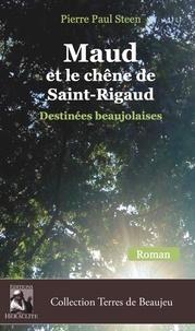Pierre Paul Steen - Maud et le chêne de Saint-Rigaud - Destinées beaujolaises.