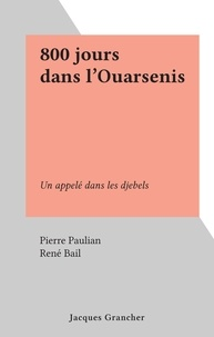 Pierre Paulian et René Bail - 800 jours dans l'Ouarsenis - Un appelé dans les djebels.