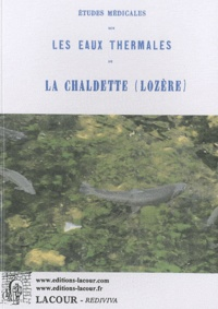Etudes médicales sur les eaux thermales de la Chaldette (Lozère) - Pierre Paulin Roussel |