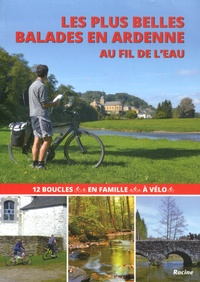 Pierre Pauquay - Les plus belles balades en Ardenne au fil de l'eau - 12 boucles en famille à vélo.