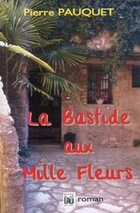 Pierre Pauquet - La bastide aux mille fleurs.