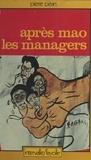 Pierre Péan - Après Mao, les managers.