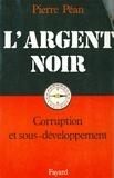 Pierre Péan - L'Argent noir - Corruption et sous-développement.