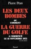 Pierre Péan - Les Deux bombes - Ou comment la guerre du Golfe a commencé le 18 novembre 1975.