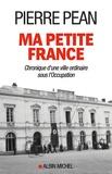 Pierre Péan - Ma petite France - Chronique d'une ville ordinaire sous l'Occupation.