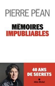 Pierre Péan - Mémoires impubliables.