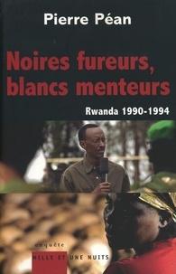 Pierre Péan - Noires fureurs, blancs menteurs - Rwanda 1990/1994.