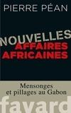 Pierre Péan - Nouvelles affaires africaines - Mensonges et pillages au Gabon.