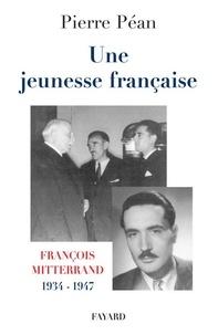 Pierre Péan - Une jeunesse française - François Mitterrand, 1934-1947.