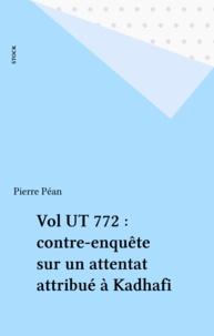 Pierre Péan - Vol UT 772 - Contre-enquête sur un attentat attribué à Kadhafi.