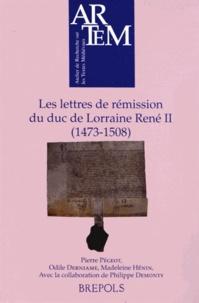 Pierre Pégeot et Odile Derniame - Les lettres de rémission du duc de Lorraine René II (1473-1508).
