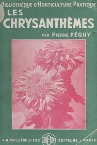 Pierre Péguy et  Collectif - Les chrysanthèmes et leur culture - Avec 126 figures intercalées dans le texte.