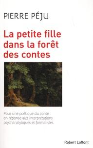 Pierre Péju - La petite fille dans la forêt des contes - Pour une poétique du conte : en réponse aux interprétations psychanalytiques et formalistes.
