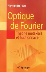Optique de Fourier- Théorie métaxiale et fractionnaire - Pierre Pellat-Finet |