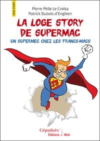 Pierre Pelle Le Croisa et Patrick Dubois d'Enghien - La loge story de Supermac - Un supermec chez les francs-macs.