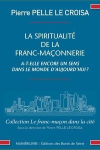 Pierre Pelle Le Croisa - La spiritualité de la franc-maçonnerie a-t-elle encore un sens dans le monde d'aujourd'hui ?.